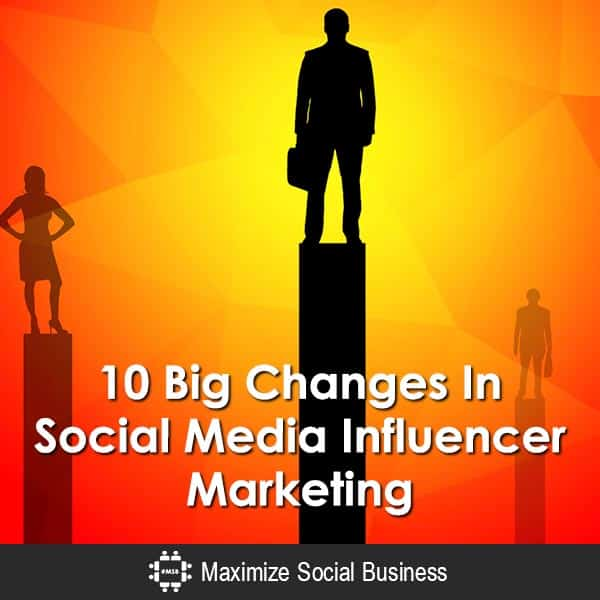 10 Big Changes In Influencer Marketing You Need to Understand Social Media Influence  10-Big-Changes-In-Social-Media-Influencer-Marketing-600x600-V2