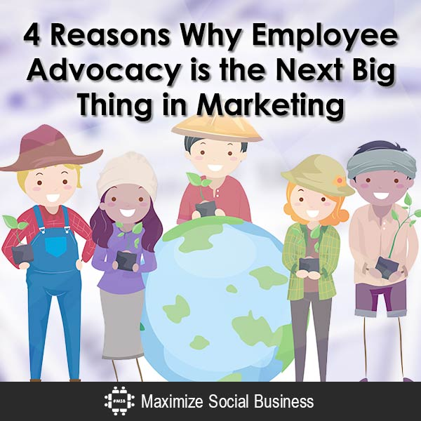 4 Reasons Why Employee Advocacy is the Next Big Thing in Marketing