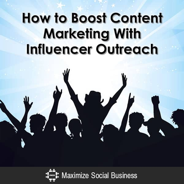 How to Boost Content Marketing With Influencer Outreach