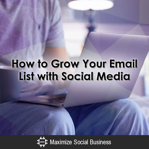 How to Grow Your Email List with Social Media Email Marketing  How-to-Grow-Your-Email-List-with-Social-Media-600x600-V3