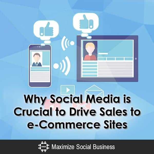 Why Social Media is Crucial to Drive Sales to e-Commerce Sites Social Media for Ecommerce  Why-Social-Media-is-Crucial-to-Drive-Sales-to-e-Commerce-Sites-600x600-V3