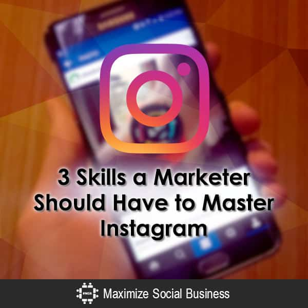 3 Skills a Marketer Should Have to Master Instagram Instagram  3-Skills-a-Marketer-Should-Have-to-Master-Instagram-600x600-V3