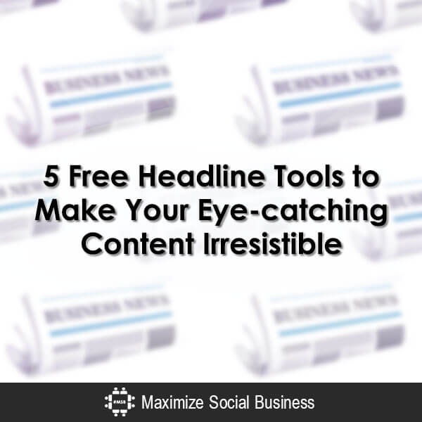 5 Free Headline Tools to Make Your Eye-catching Content Irresistible Content Marketing  5-Free-Headline-Tools-to-Make-Your-Eye-catching-Content-Irresistible-600x600-V2-1