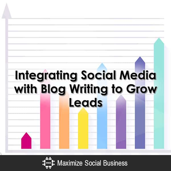 Integrating Social Media with Blog Writing to Grow Leads Social Media Lead Generation  Integrating-Social-Media-with-Blog-Writing-to-Grow-Leads-600x600-V1