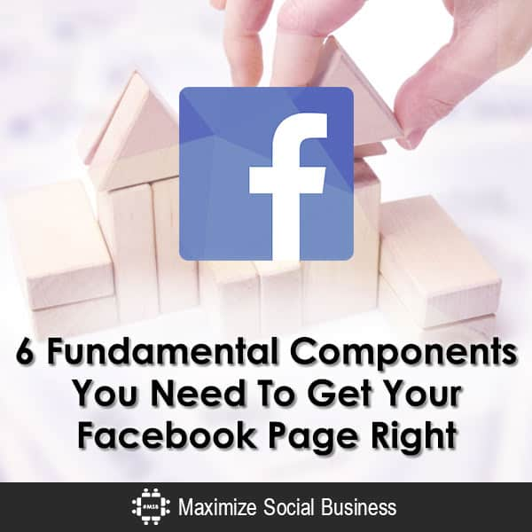 6 Fundamental Components You Need To Get Your Facebook Page Right