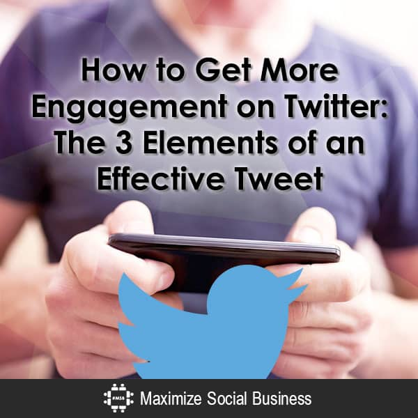 How to Get More Engagement on Twitter - 3 Elements of an Effective Tweet Twitter  How-to-Get-More-Engagement-on-Twitter-The-3-Elements-of-an-Effective-Tweet-600x600-V2