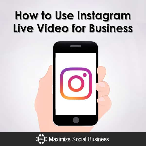 How to Use Instagram Live Video for Business Instagram  How-to-Use-Instagram-Live-Video-for-Business-600x600-V2