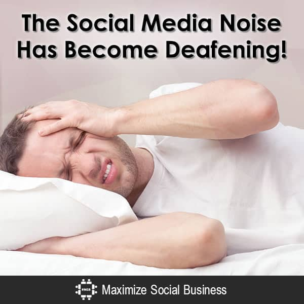 The Social Media Noise Has Become Deafening! Social Sales  The-Social-Media-Noise-Has-Become-Deafening-600x600-V2