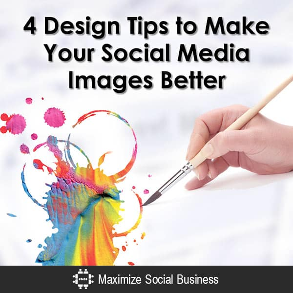 4 Design Tips to Make Your Social Media Images Better Infographics  4-Design-Tips-to-Make-Your-Social-Media-Images-Better-600x600-V3