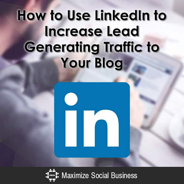 How to Use LinkedIn to Increase Lead Generating Traffic to Your Blog Social Media Lead Generation  How-to-Use-LinkedIn-to-Increase-Lead-Generating-Traffic-to-Your-Blog-600x600-V3