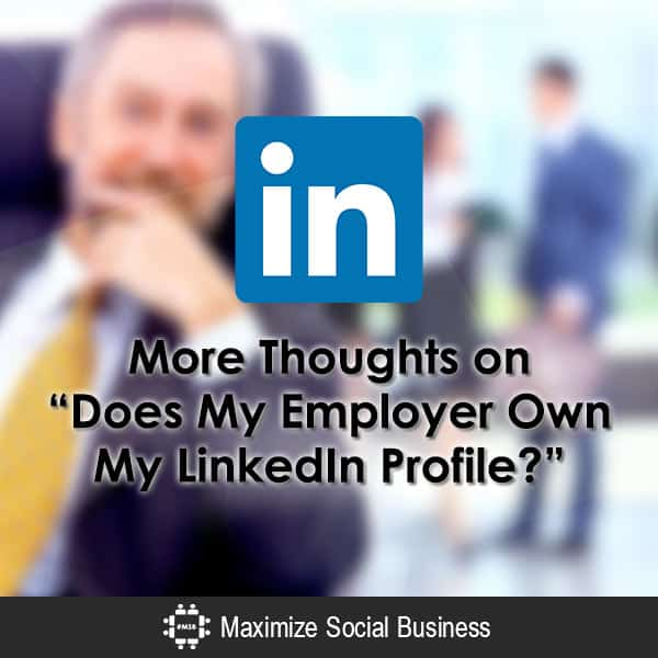 "More Thoughts on ""Does My Employer Own My LinkedIn Profile?"" Social Media and Employment Law LinkedIn  More-Thoughts-on-Does-My-Employer-Own-My-LinkedIn-Profile-600x600-V1"