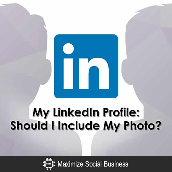 My LinkedIn Profile: Should I Include My Photo? Personal Branding LinkedIn  My-LinkedIn-Profile-Should-I-Include-My-Photo-600x600-V1