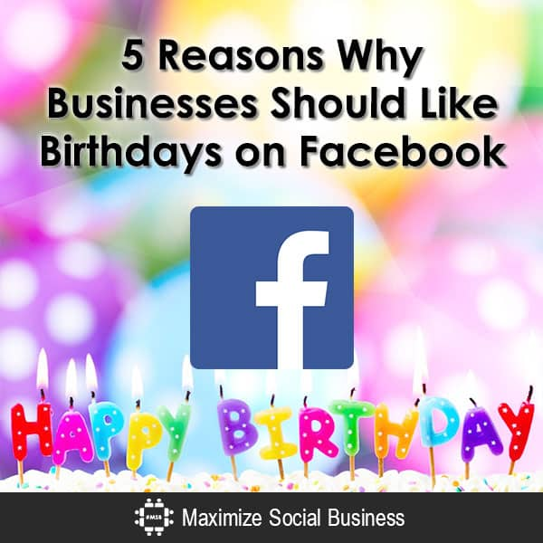 5 Reasons Why Businesses Should Like Birthdays on Facebook