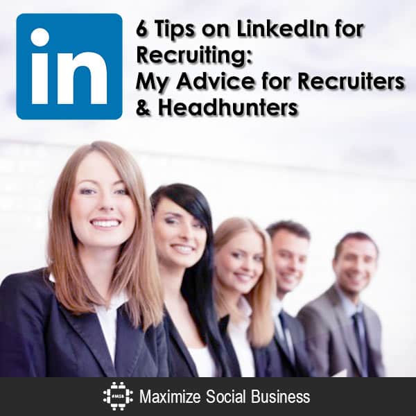6 Tips on LinkedIn for Recruiting: My Advice for Recruiters & Headhunters LinkedIn Social Recruiting  6-Tips-on-LinkedIn-for-Recruiting-My-Advice-for-Recruiters-Headhunters-600x600-V1
