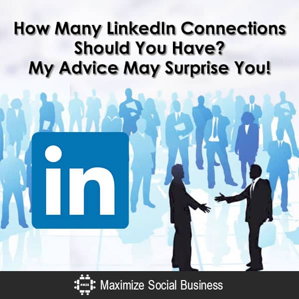 How Many LinkedIn Connections Should You Have? My Advice May Surprise You! [VIDEO] LinkedIn Social Networking  How-Many-LinkedIn-Connections-Should-You-Have-My-Advice-May-Surprise-You-600x600-V1
