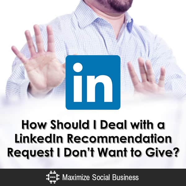 How Should I Deal with a LinkedIn Recommendation Request I Don't Want to Give? LinkedIn  How-Should-I-Deal-with-a-LinkedIn-Recommendation-Request-I-Dont-Want-to-Give-600x600-V1