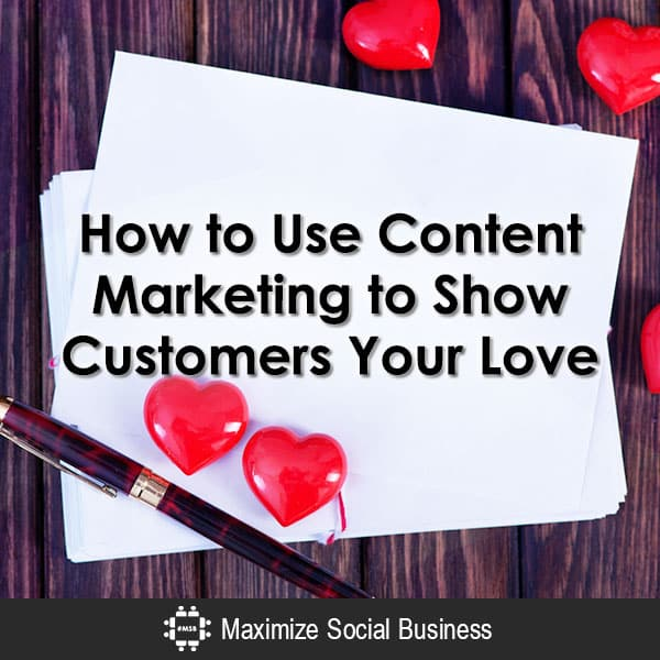 How to Use Content Marketing to Show Customers Your Love