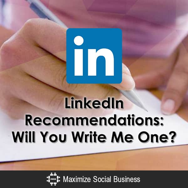 LinkedIn Recommendations: Will You Write Me One? LinkedIn  LinkedIn-Recommendations-Will-You-Write-Me-One-600x600-V1