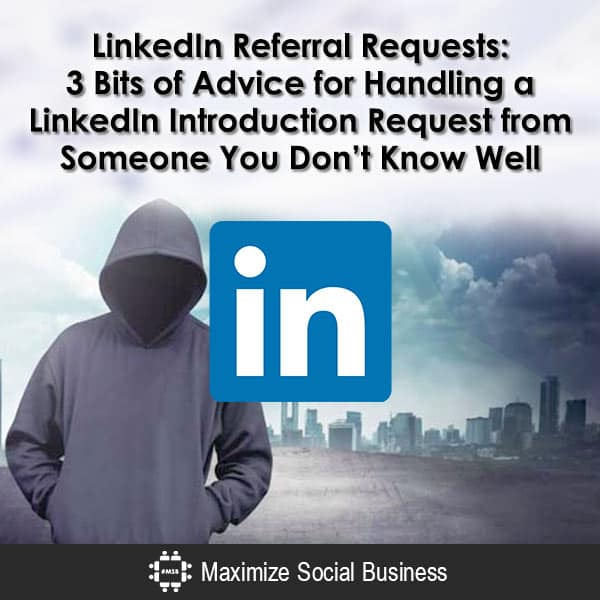 LinkedIn Referral Requests: 3 Bits of Advice for Handling a LinkedIn Introduction Request from Someone You Don't Know Well Social Media Etiquette LinkedIn  LinkedIn-Referral-Requests-3-Bits-of-Advice-for-Handling-a-LinkedIn-Introduction-Request-from-Someone-You-Dont-Know-Well-600x600-V1