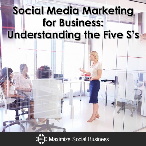 Social Media Marketing for Business: Understanding the Five S's Social Media Marketing  Social-Media-Marketing-for-Business-Understanding-the-Five-Ss-600x600-V3