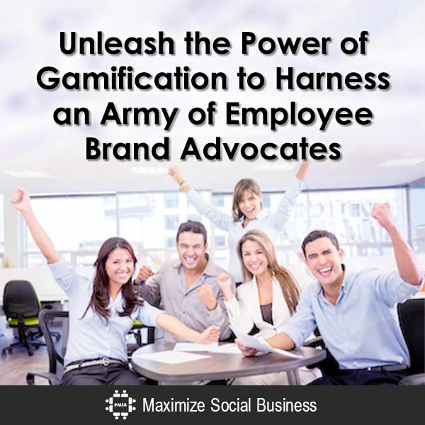 Unleash the Power of Gamification to Harness an Army of Employee Brand Advocates
