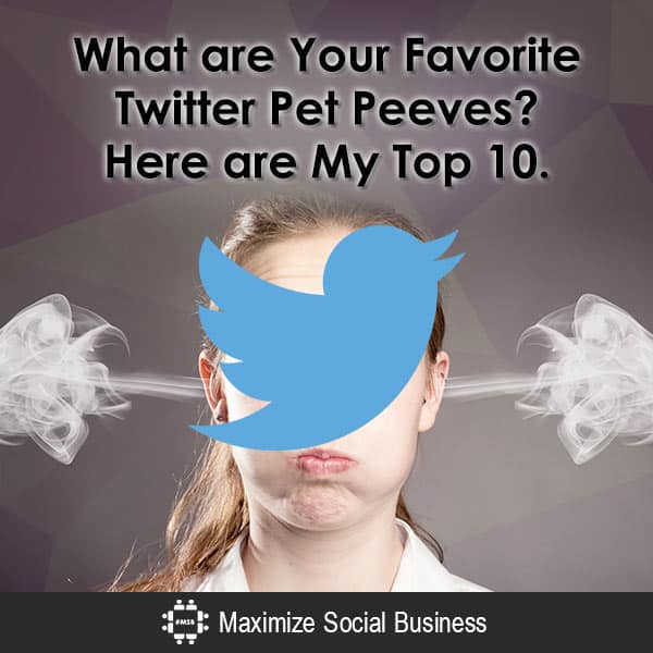 What are Your Favorite Twitter Pet Peeves? Here are My Top 10.