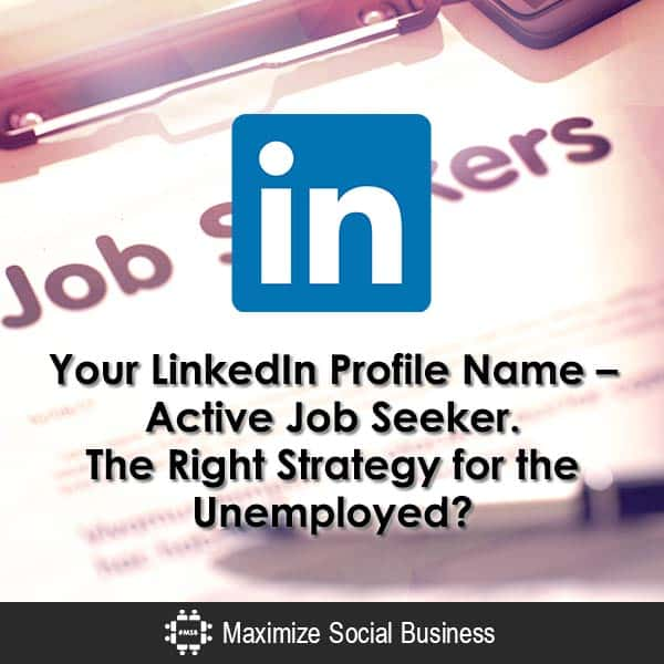Your LinkedIn Profile Name - Active Job Seeker. The Right Strategy for the Unemployed? Job Search Personal Branding LinkedIn  Your-LinkedIn-Profile-Name-Active-Job-Seeker-The-Right-Strategy-for-the-Unemployed-600x600-V1