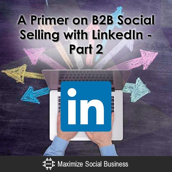 A Primer on B2B Social Selling with LinkedIn -  Part 2 Social Sales  A-Primer-on-B2B-Social-Selling-with-LinkedIn-Part-2-600x600-V2