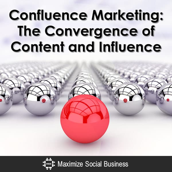 Confluence Marketing : The Convergence Of Content And Influence Social Media Influence  Confluence-Marketing-The-Convergence-of-Content-and-Influence-600x600-V3