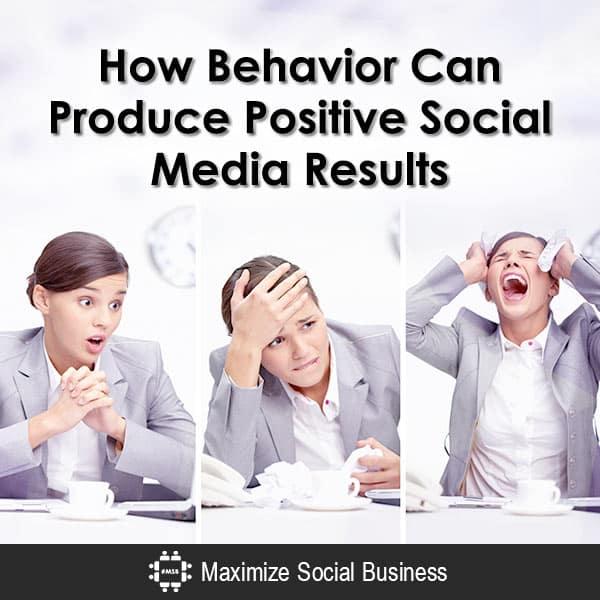 How Behavior Can Produce Positive Social Media Results