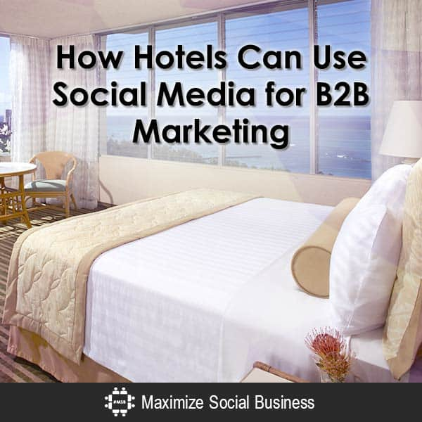How Hotels Can Use Social Media for B2B Marketing Social Media for Hospitality  How-Hotels-Can-Use-Social-Media-for-B2B-Marketing-600x600-V2