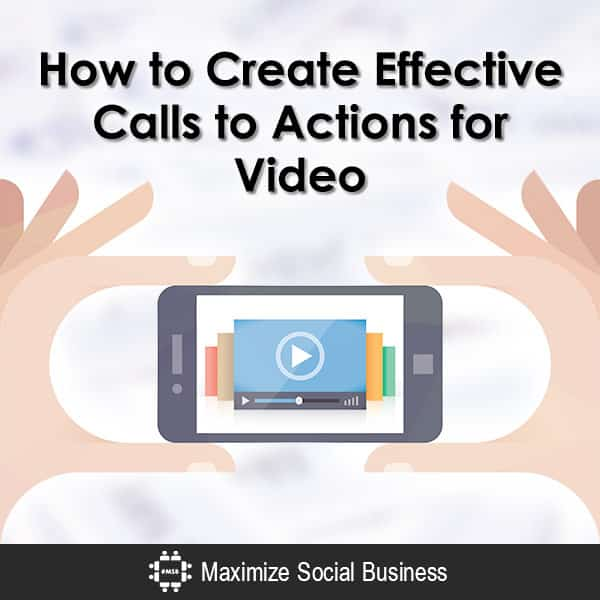 How to Create Effective Calls to Actions for Video Video  How-to-Create-Effective-Calls-to-Actions-for-Video-600x600-V3