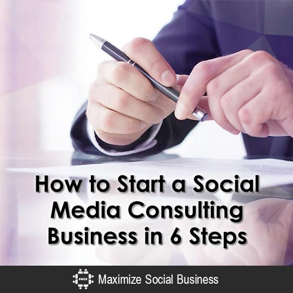 How to start a social meda consulting business in 6 steps how to start a social media consulting business in 6 steps social media marketing how malvernweather Choice Image