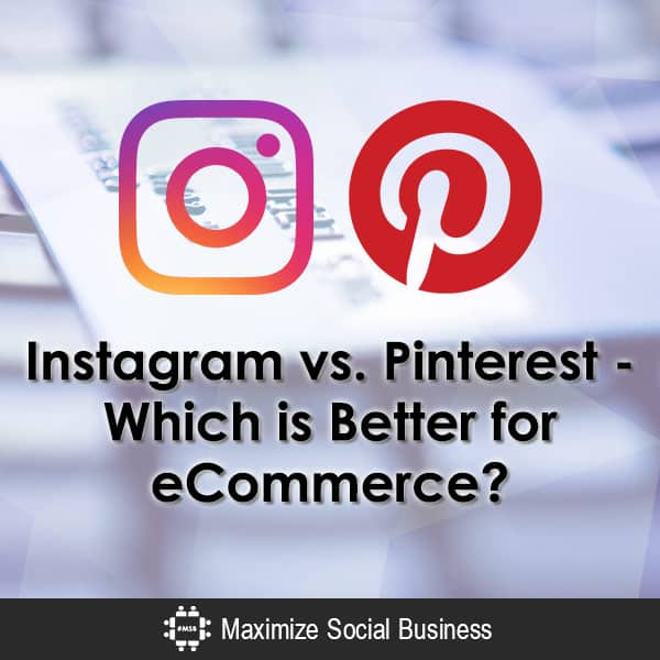 Instagram vs. Pinterest - Which is Better for eCommerce? Social Media for Ecommerce  Instagram-vs-Pinterest-Which-is-Better-for-eCommerce-600x600-V3
