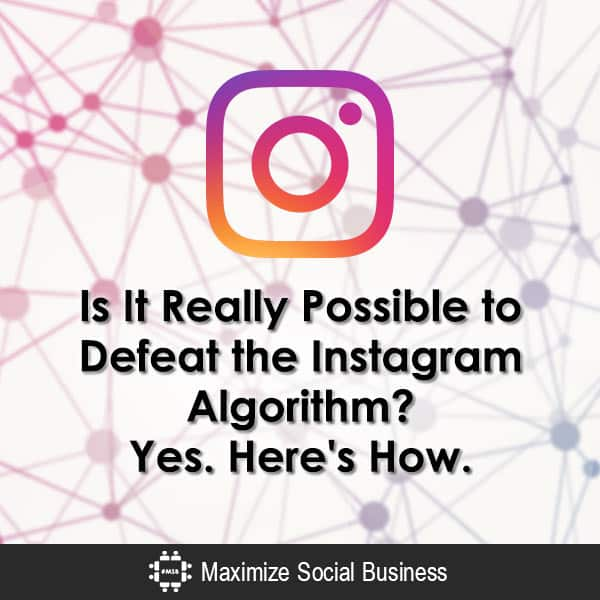 Is It Really Possible to Defeat the Instagram Algorithm? Yes. Here's How. Instagram  Is-It-Really-Possible-to-Defeat-the-Instagram-Algorithm-Yes-Heres-How-600x600-V2