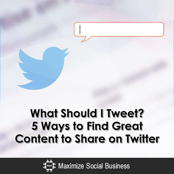 What Should I Tweet? 5 Ways to Find Great Content to Share on Twitter Twitter  What-Should-I-Tweet-5-Ways-to-Find-Great-Content-to-Share-on-Twitter-600x600-V1