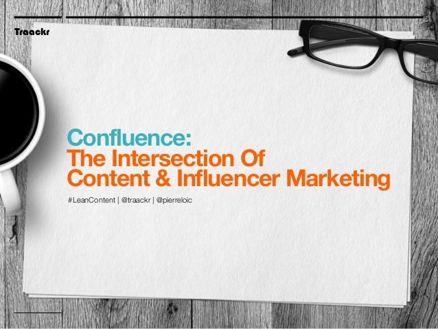 Confluence Marketing : The Convergence Of Content And Influence Social Media Influence  confluence-the-intersection-of-content-influencer-marketing-traackrs-pierreloic-at-leancontent-1-638