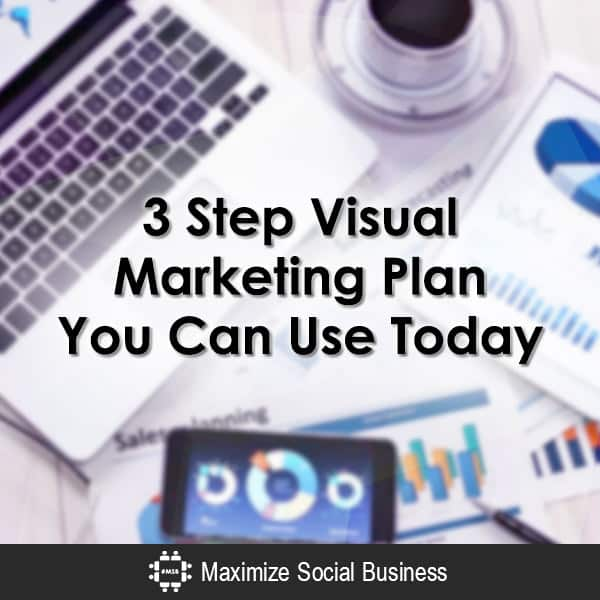 3 Step Visual Marketing Plan You Can Use Today Visual Social Media Marketing  3-Step-Visual-Marketing-Plan-You-Can-Use-Today-600x600-V3