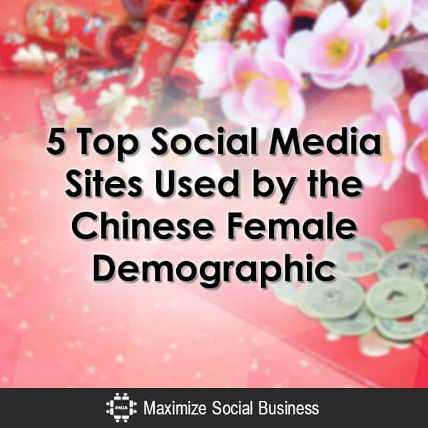 5 Top Social Media Sites Used by the Chinese Female Demographic
