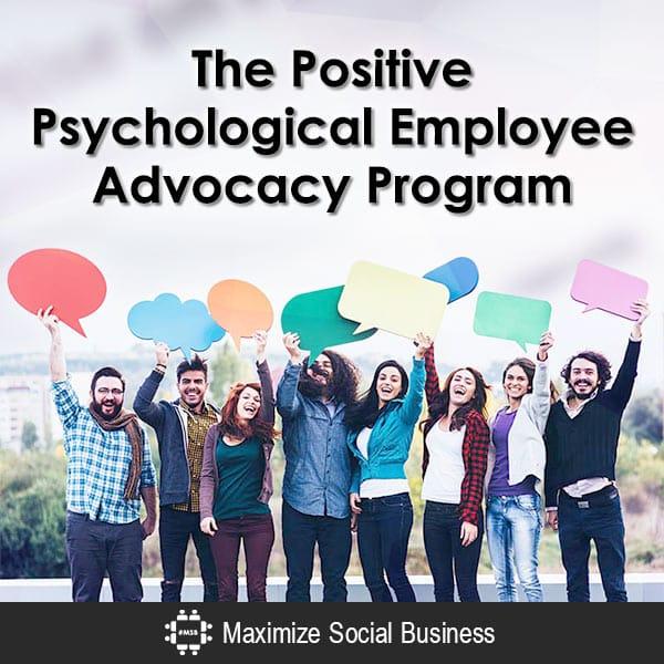The Positive Psychological Employee Advocacy Program