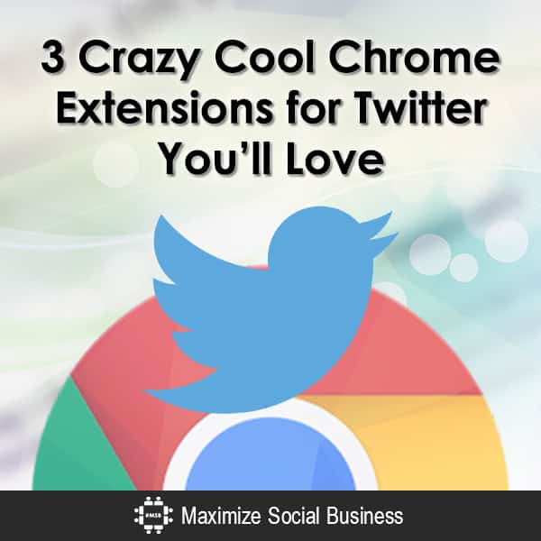 3 Crazy Cool Chrome Extensions for Twitter You'll Love