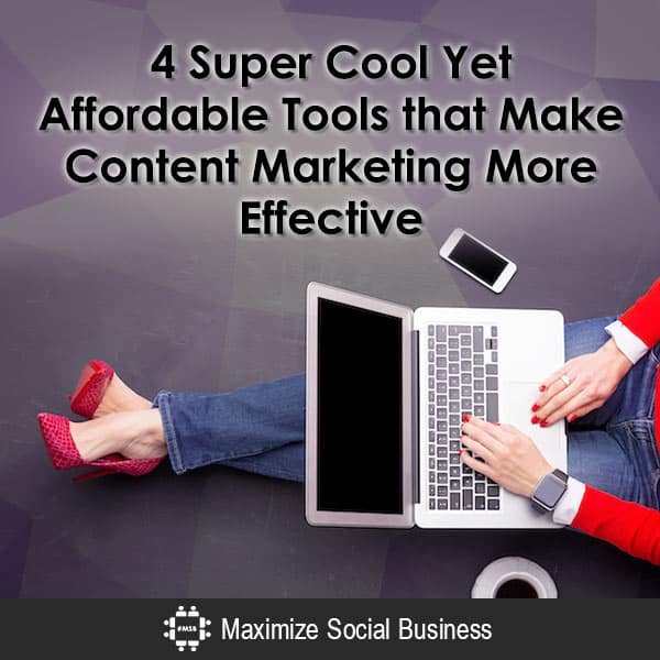 4 Super Cool Yet Affordable Tools that Make Content Marketing More Effective Content Marketing  4-Super-Cool-Yet-Affordable-Tools-that-Make-Content-Marketing-More-Effective-600x600-V1