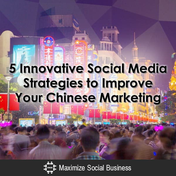 Five Innovative Social Media Strategies to Improve Your Chinese Marketing
