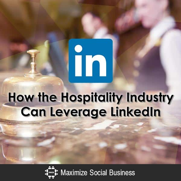 How the Hospitality Industry Can Leverage LinkedIn Social Media for Hospitality  How-the-Hospitality-Industry-Can-Leverage-LinkedIn-600x600-V2