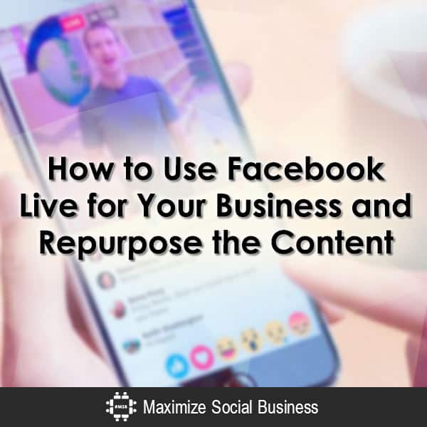 How to Use Facebook Live for Your Business and Repurpose the Content Facebook  How-to-Use-Facebook-Live-for-Your-Business-and-Repurpose-the-Content-600x600-V2