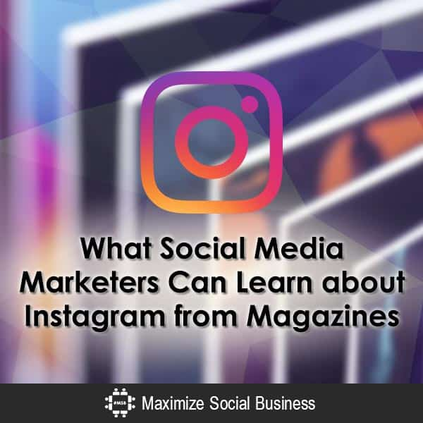What Social Media Marketers Can Learn about Instagram from Magazines Instagram  What-Social-Media-Marketers-Can-Learn-about-Instagram-from-Magazines-600x600-V2