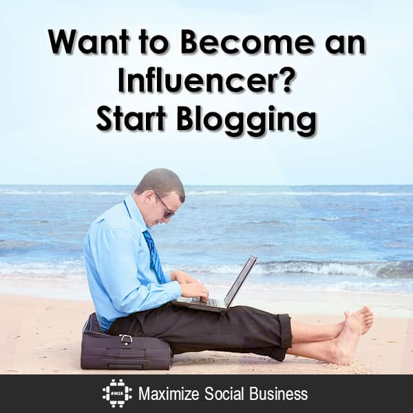 Want to Become an Influencer? Start Blogging Blogging  Want-to-Become-an-Influencer-Start-Blogging-600x600-V3