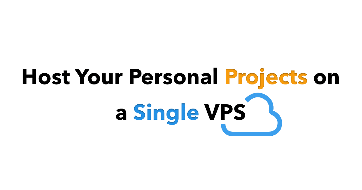 Host Your Personal Projects on a Single VPS