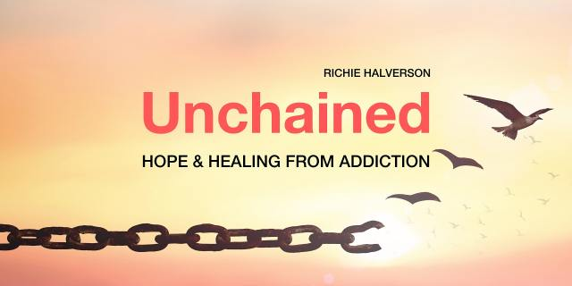 Unchained: Hope and Healing from Addiction