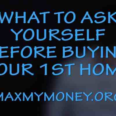 What to Ask Yourself Before Buying Your First Home